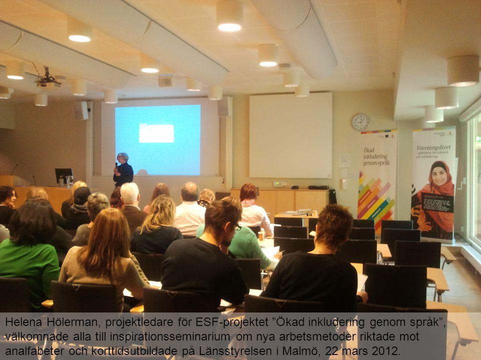 Helena Hölerman, projektledare för ESF-projektet Ökad inkludering genom språk , välkomnade alla till inspirationsseminarium om nya arbetsmetoder riktade mot analfabeter och korttidsutbildade på Länsstyrelsen i Malmö, 22 mars 2012.
