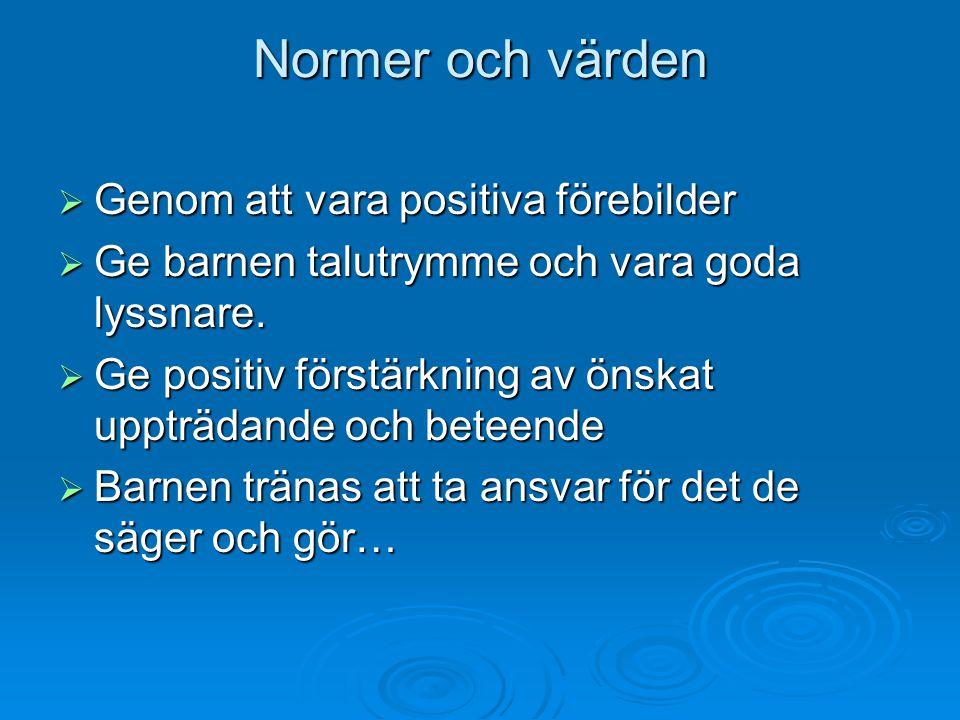 Normer och värden  Genom att vara positiva förebilder  Ge barnen talutrymme och vara goda lyssnare.
