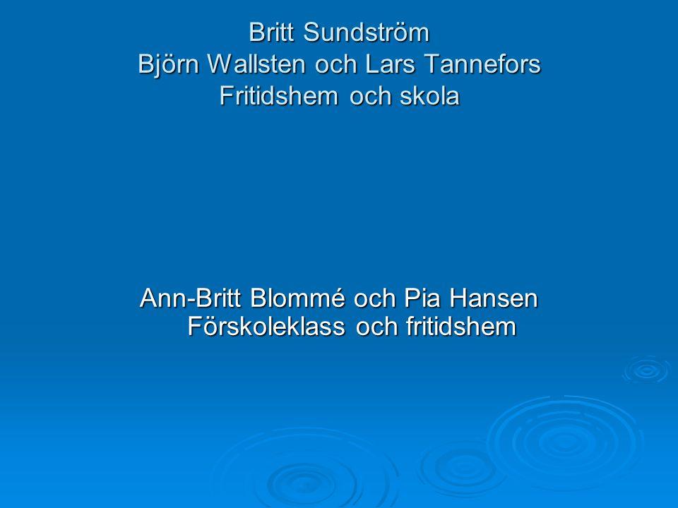 Britt Sundström Björn Wallsten och Lars Tannefors Fritidshem och skola Ann-Britt Blommé och Pia Hansen Förskoleklass och fritidshem
