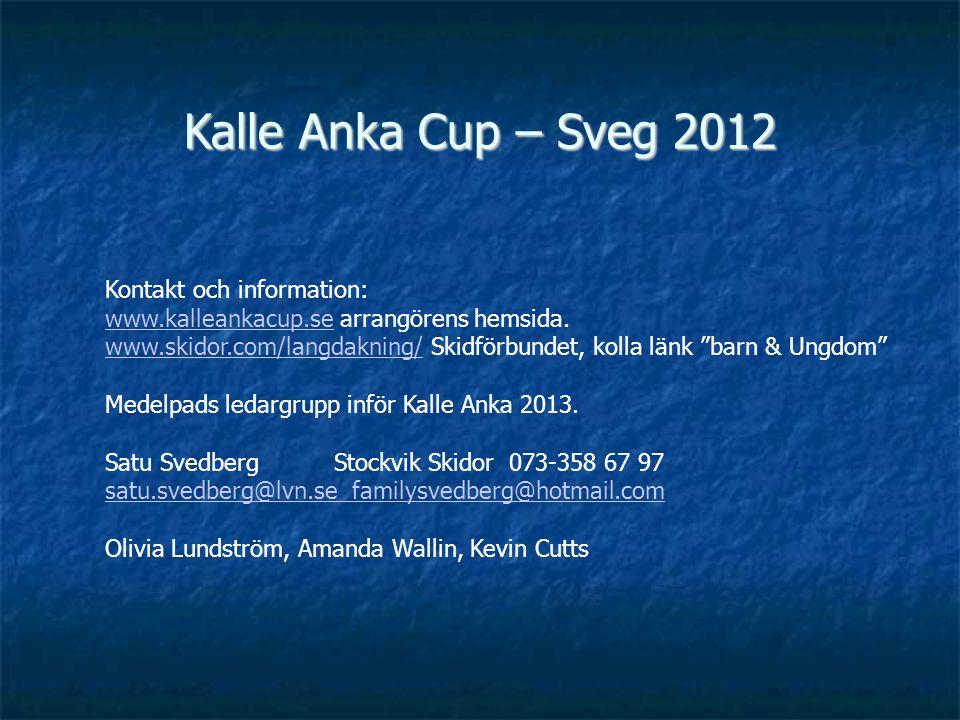 Kalle Anka Cup – Sveg 2012 Kontakt och information: www.kalleankacup.sewww.kalleankacup.se arrangörens hemsida.