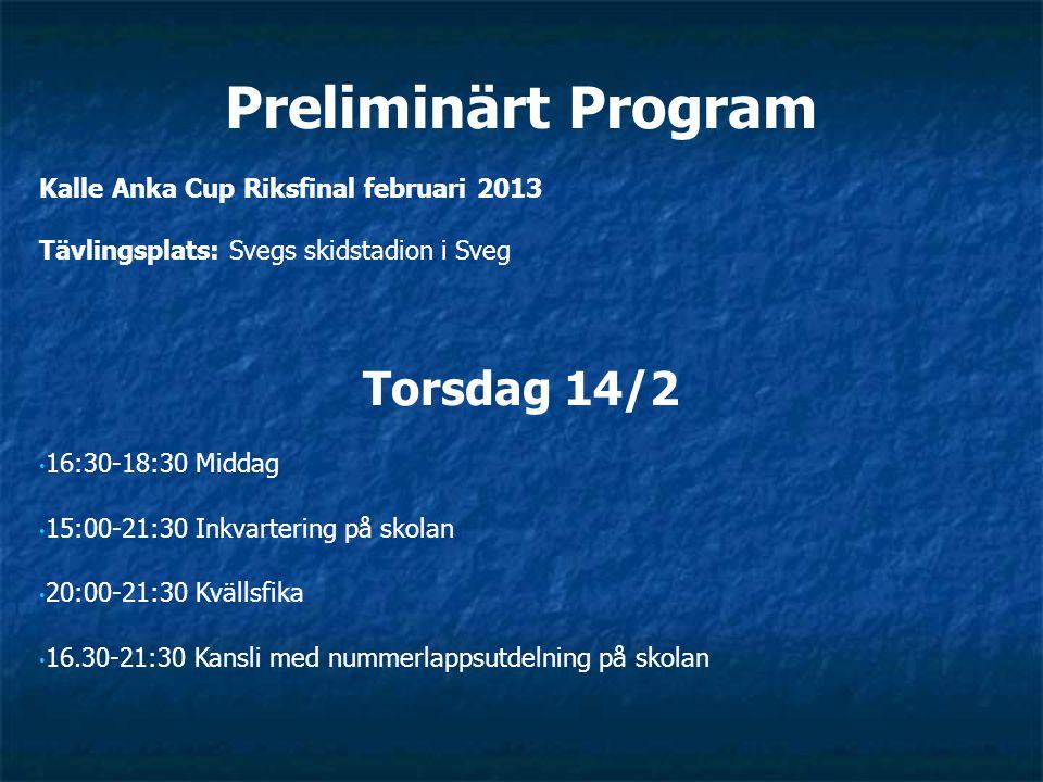 Preliminärt Program Kalle Anka Cup Riksfinal februari 2013 Tävlingsplats: Svegs skidstadion i Sveg Torsdag 14/2 16:30-18:30 Middag 15:00-21:30 Inkvartering på skolan 20:00-21:30 Kvällsfika 16.30-21:30 Kansli med nummerlappsutdelning på skolan