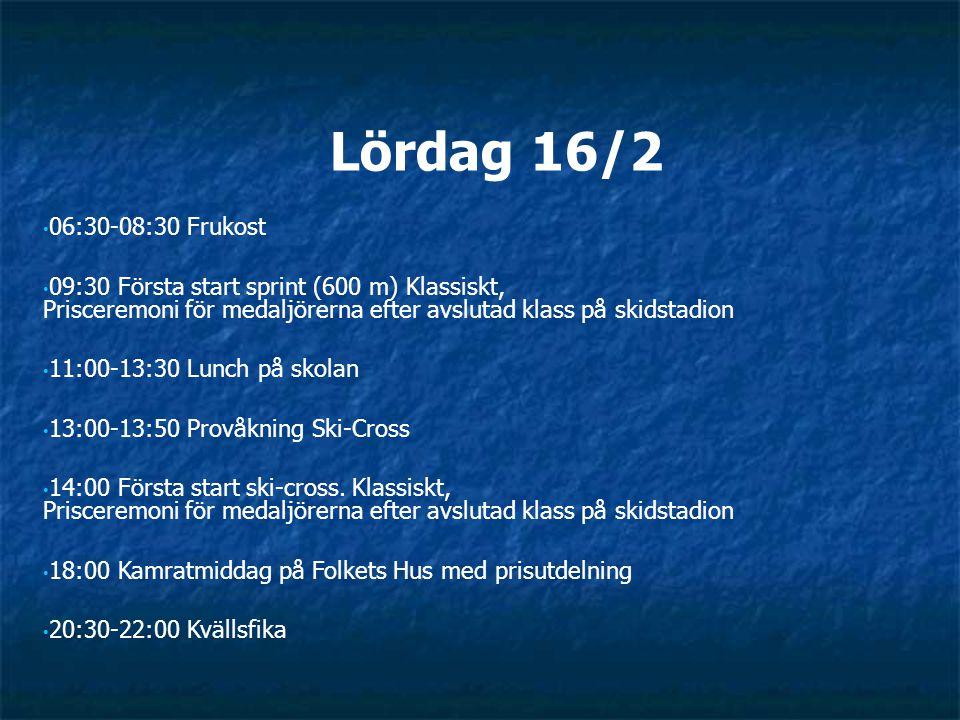 Lördag 16/2 06:30-08:30 Frukost 09:30 Första start sprint (600 m) Klassiskt, Prisceremoni för medaljörerna efter avslutad klass på skidstadion 11:00-13:30 Lunch på skolan 13:00-13:50 Provåkning Ski-Cross 14:00 Första start ski-cross.