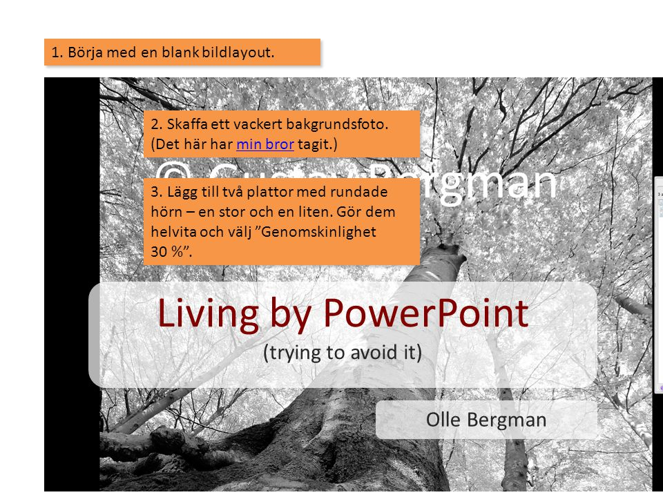 Living by PowerPoint (trying to avoid it) Olle Bergman 4. Klart!