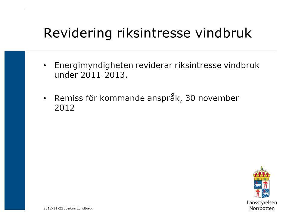 2012-11-22 Joakim Lundbäck Revidering riksintresse vindbruk Energimyndigheten reviderar riksintresse vindbruk under 2011-2013. Remiss för kommande ans