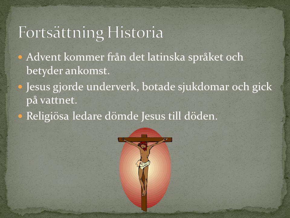 Advent kommer från det latinska språket och betyder ankomst. Jesus gjorde underverk, botade sjukdomar och gick på vattnet. Religiösa ledare dömde Jesu