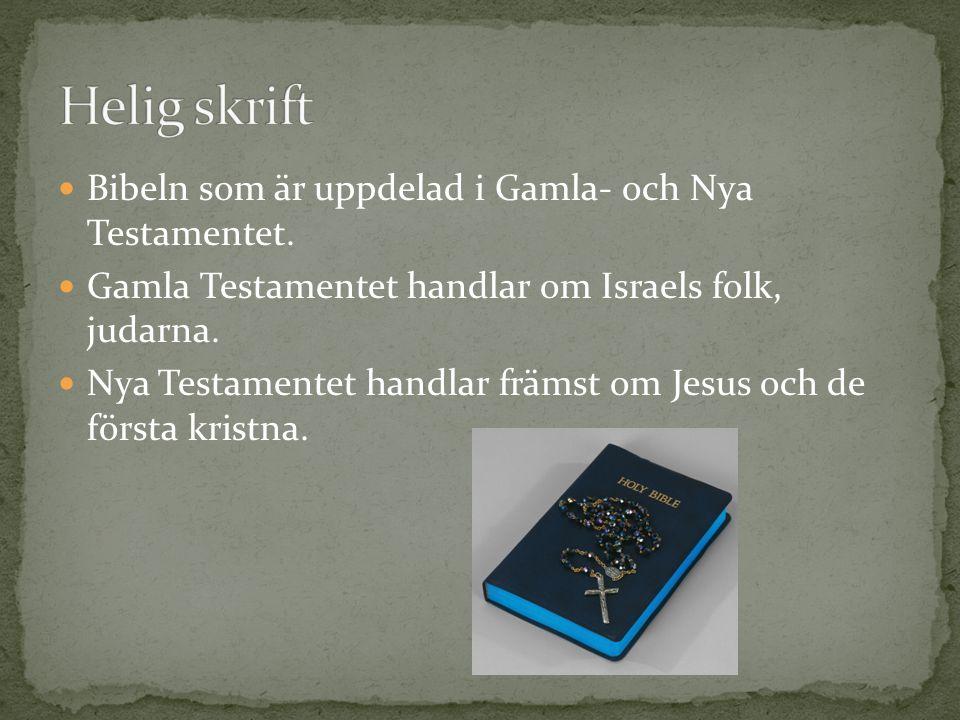 Bibeln som är uppdelad i Gamla- och Nya Testamentet. Gamla Testamentet handlar om Israels folk, judarna. Nya Testamentet handlar främst om Jesus och d