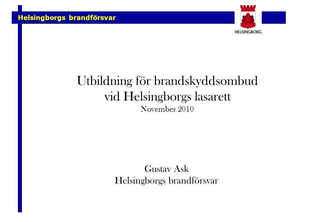Helsingborgs brandförsvar Utbildning för brandskyddsombud vid Helsingborgs lasarett November 2010 Gustav Ask Helsingborgs brandförsvar