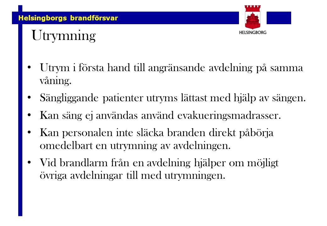 Helsingborgs brandförsvar Utrym i första hand till angränsande avdelning på samma våning. Sängliggande patienter utryms lättast med hjälp av sängen. K