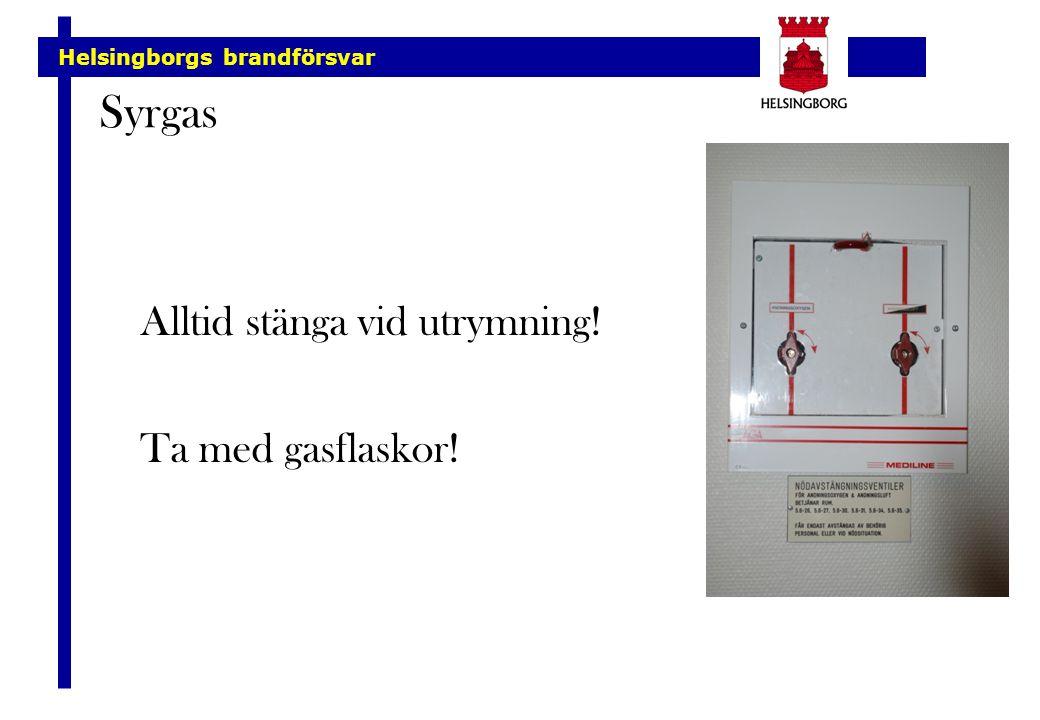 Helsingborgs brandförsvar Syrgas Alltid stänga vid utrymning! Ta med gasflaskor!