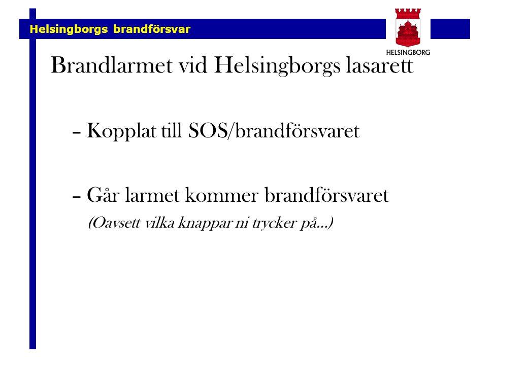 Helsingborgs brandförsvar Brandlarmet vid Helsingborgs lasarett –Kopplat till SOS/brandförsvaret –Går larmet kommer brandförsvaret (Oavsett vilka knap