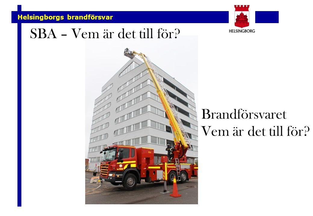 Helsingborgs brandförsvar SBA – Vem är det till för? Brandförsvaret Vem är det till för?