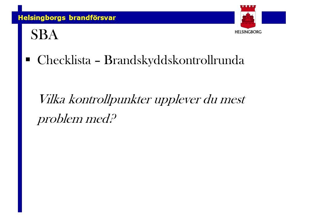 Helsingborgs brandförsvar SBA  Checklista – Brandskyddskontrollrunda Vilka kontrollpunkter upplever du mest problem med?