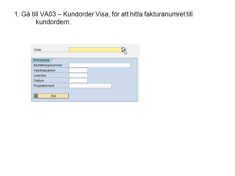 1. Gå till VA03 – Kundorder Visa, för att hitta fakturanumret till kundordern.