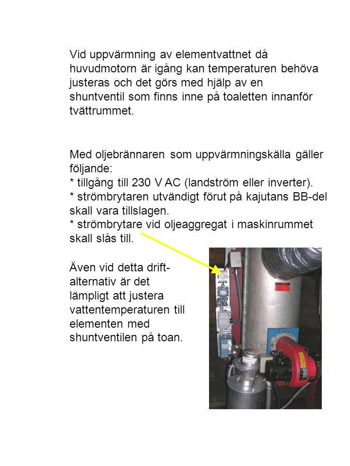 Vid uppvärmning av elementvattnet då huvudmotorn är igång kan temperaturen behöva justeras och det görs med hjälp av en shuntventil som finns inne på toaletten innanför tvättrummet.