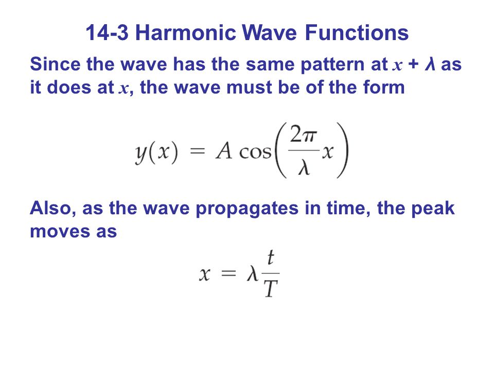 14-3 Harmonic Wave Functions Since the wave has the same pattern at x + λ as it does at x, the wave must be of the form Also, as the wave propagates i