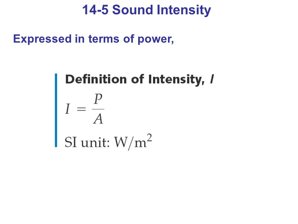 14-5 Sound Intensity Expressed in terms of power,