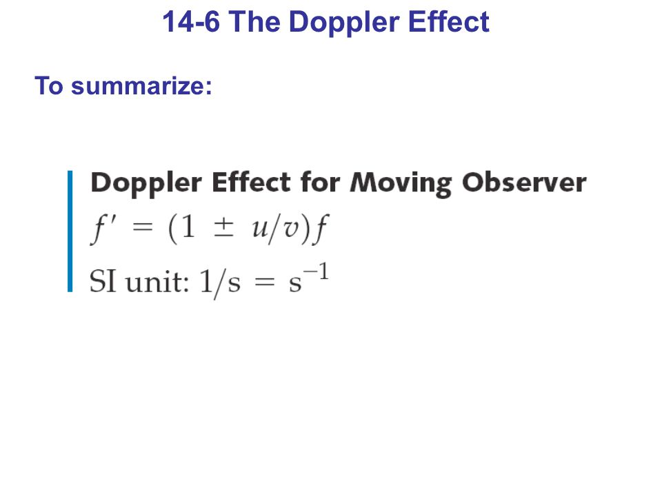 14-6 The Doppler Effect To summarize:
