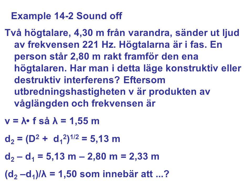 Example 14-2 Sound off Två högtalare, 4,30 m från varandra, sänder ut ljud av frekvensen 221 Hz.