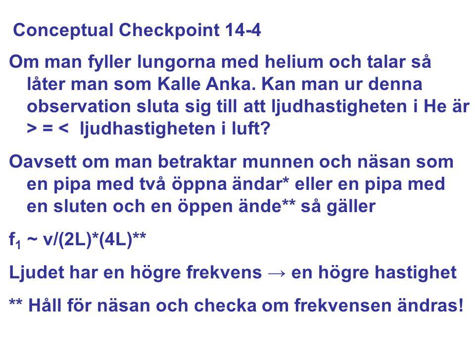 Conceptual Checkpoint 14-4 Om man fyller lungorna med helium och talar så låter man som Kalle Anka.