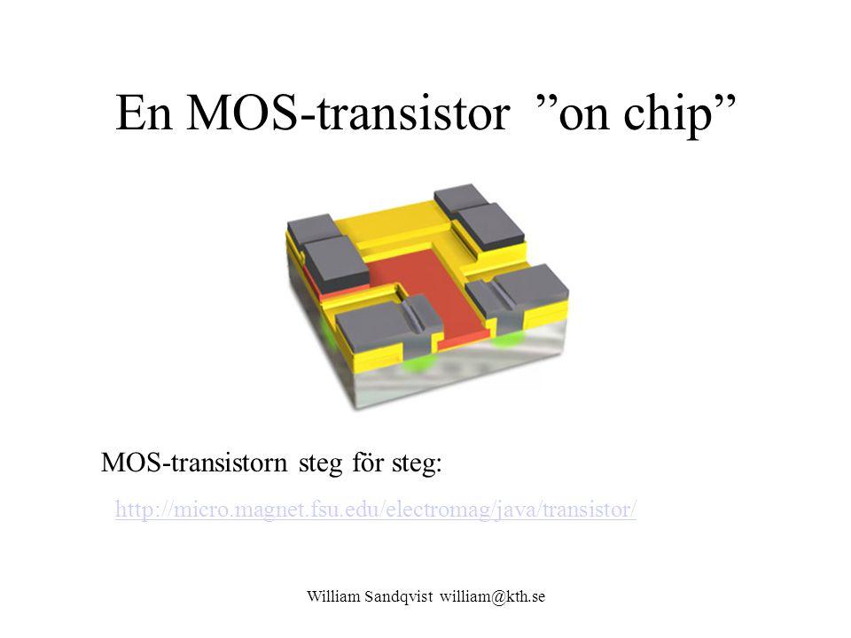 William Sandqvist william@kth.se En MOS-transistor on chip http://micro.magnet.fsu.edu/electromag/java/transistor/ MOS-transistorn steg för steg: