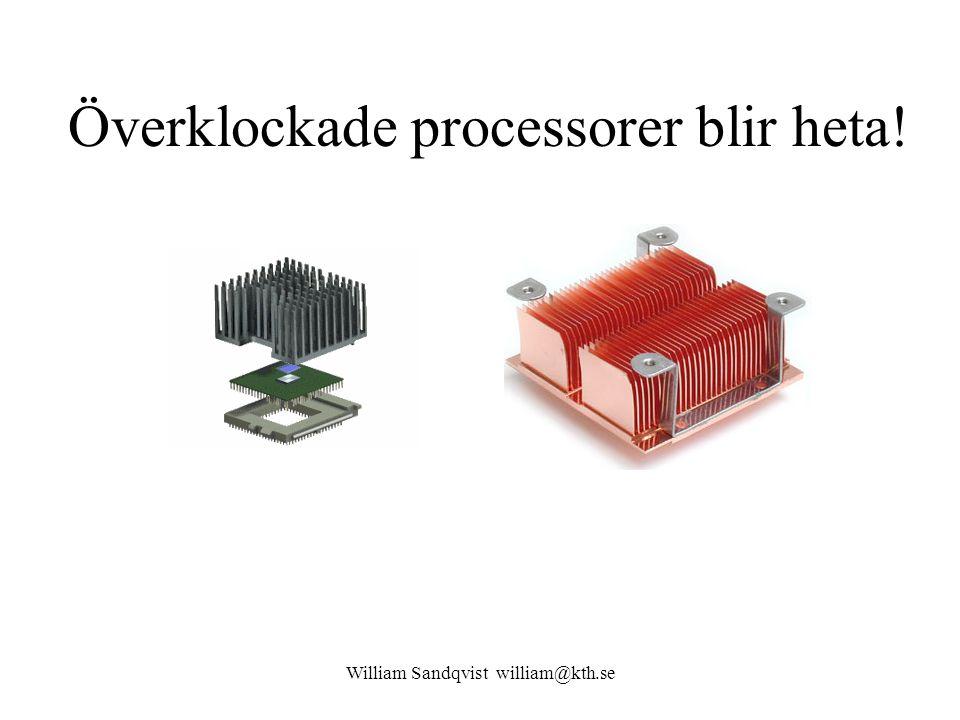 William Sandqvist william@kth.se Överklockade processorer blir heta!
