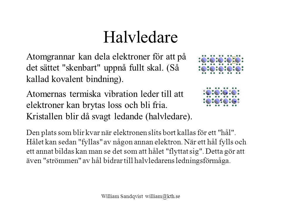 William Sandqvist william@kth.se Halvledare Atomgrannar kan dela elektroner för att på det sättet skenbart uppnå fullt skal.