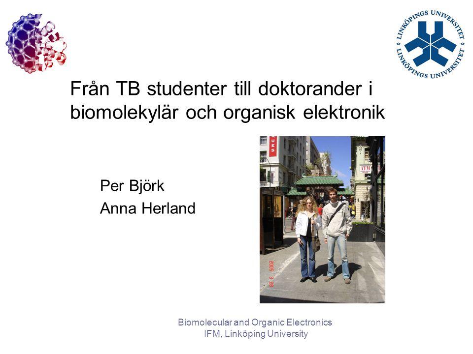 Februari 2007Biomolecular and Organic Electronics IFM, Linköping University Konjugerade polymerer Alternerande enkla och dubbla C-C bindningar Halvledare Kan få hög elektrisk ledningsförmåga (Nobel Priset i Kemi, 2000) H HHH H HHH HH H HH HH HH H