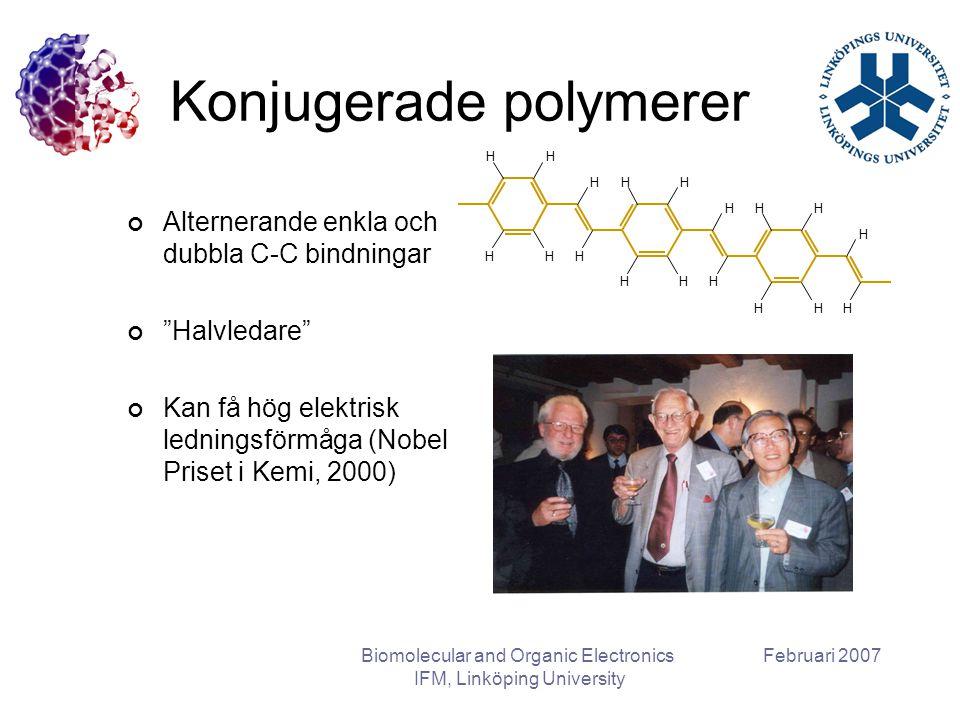 "Februari 2007Biomolecular and Organic Electronics IFM, Linköping University Konjugerade polymerer Alternerande enkla och dubbla C-C bindningar ""Halvle"
