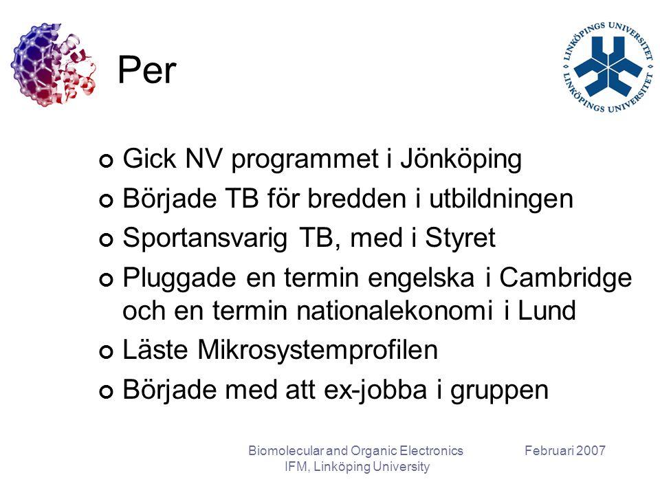 Februari 2007Biomolecular and Organic Electronics IFM, Linköping University Per Gick NV programmet i Jönköping Började TB för bredden i utbildningen S