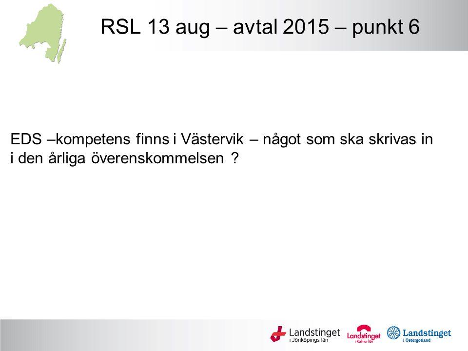 RSL 13 aug – avtal 2015 – punkt 6 EDS –kompetens finns i Västervik – något som ska skrivas in i den årliga överenskommelsen ?