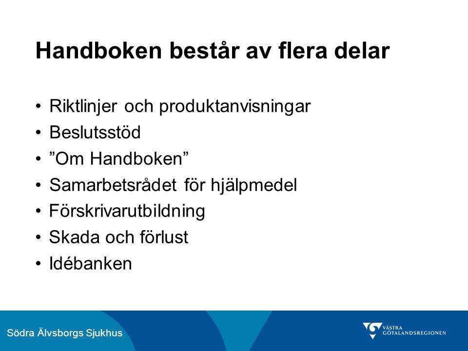 Södra Älvsborgs Sjukhus Handboken består av flera delar Riktlinjer och produktanvisningar Beslutsstöd Om Handboken Samarbetsrådet för hjälpmedel Förskrivarutbildning Skada och förlust Idébanken