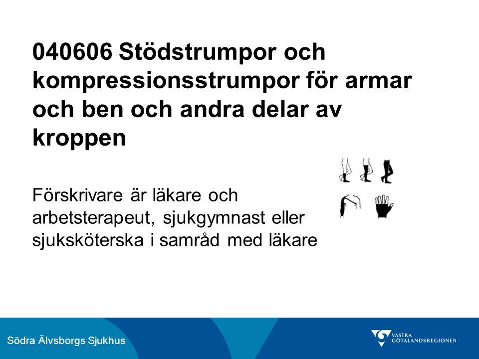 Södra Älvsborgs Sjukhus 040606 Stödstrumpor och kompressionsstrumpor för armar och ben och andra delar av kroppen Förskrivare är läkare och arbetsterapeut, sjukgymnast eller sjuksköterska i samråd med läkare