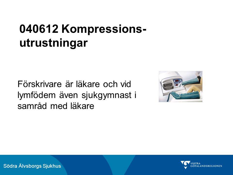 Södra Älvsborgs Sjukhus 040612 Kompressions- utrustningar Förskrivare är läkare och vid lymfödem även sjukgymnast i samråd med läkare