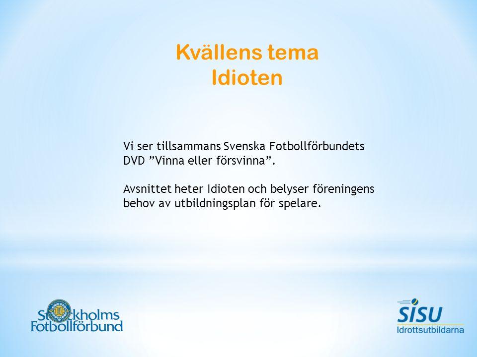 Kvällens tema Idioten Vi ser tillsammans Svenska Fotbollförbundets DVD Vinna eller försvinna .