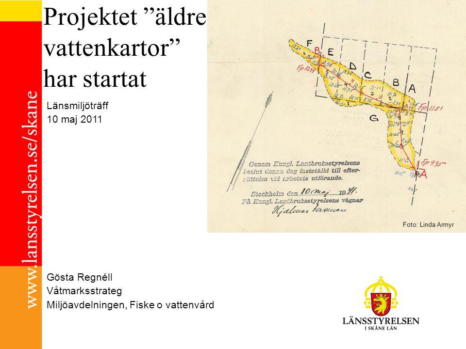 Projektet äldre vattenkartor har startat Gösta Regnéll Våtmarksstrateg Miljöavdelningen, Fiske o vattenvård Länsmiljöträff 10 maj 2011 Foto: Linda Armyr