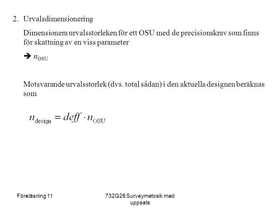 Föreläsning 11732G26 Surveymetosik med uppsats 2.Urvalsdimensionering Dimensionera urvalsstorleken för ett OSU med de precisionskrav som finns för skattning av en viss parameter  n OSU Motsvarande urvalsstorlek (dvs.