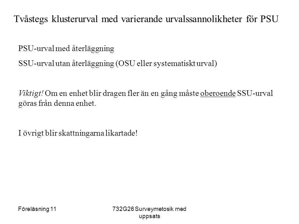 Föreläsning 11732G26 Surveymetosik med uppsats Tvåstegs klusterurval med varierande urvalssannolikheter för PSU PSU-urval med återläggning SSU-urval utan återläggning (OSU eller systematiskt urval) Viktigt.
