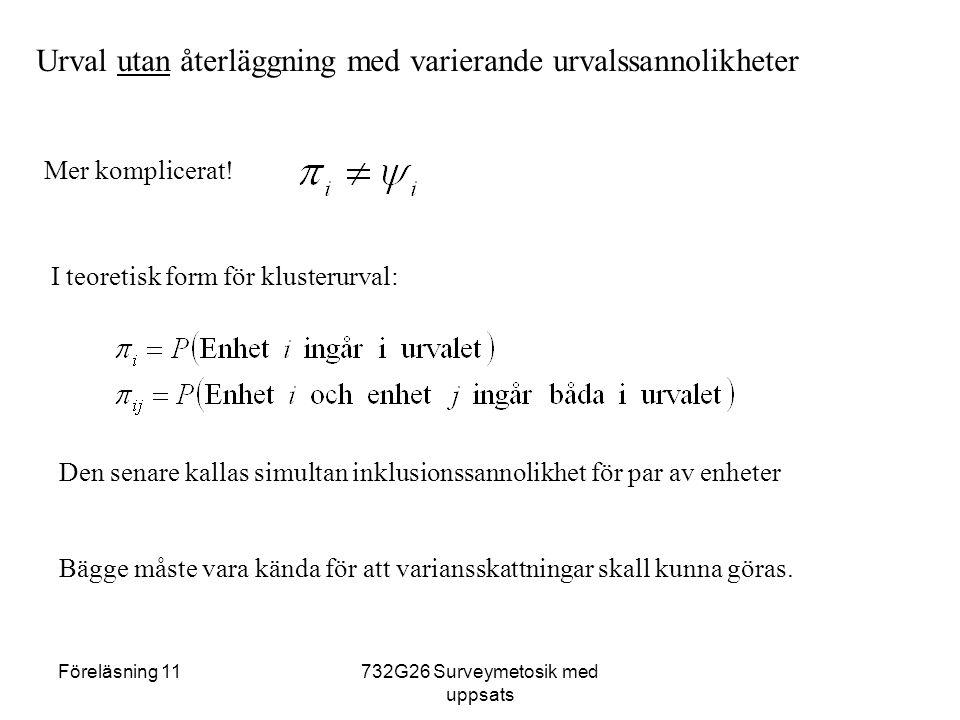 Föreläsning 11732G26 Surveymetosik med uppsats Urval utan återläggning med varierande urvalssannolikheter Mer komplicerat! I teoretisk form för kluste