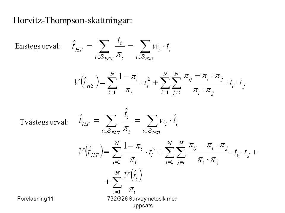Föreläsning 11732G26 Surveymetosik med uppsats Horvitz-Thompson-skattningar: Enstegs urval: Tvåstegs urval: