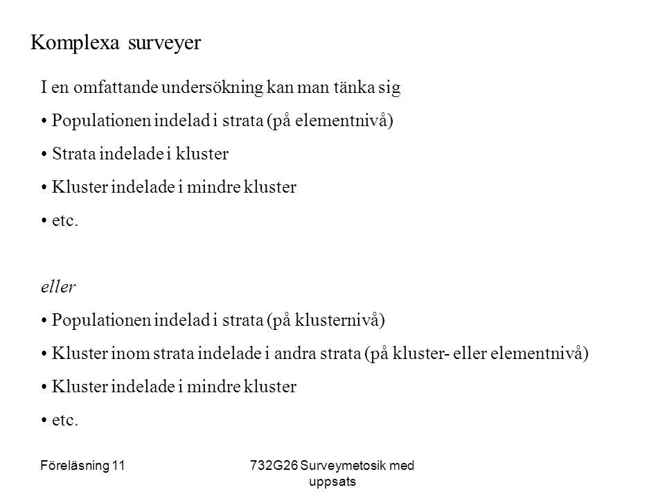 Föreläsning 11732G26 Surveymetosik med uppsats Komplexa surveyer I en omfattande undersökning kan man tänka sig Populationen indelad i strata (på elementnivå) Strata indelade i kluster Kluster indelade i mindre kluster etc.