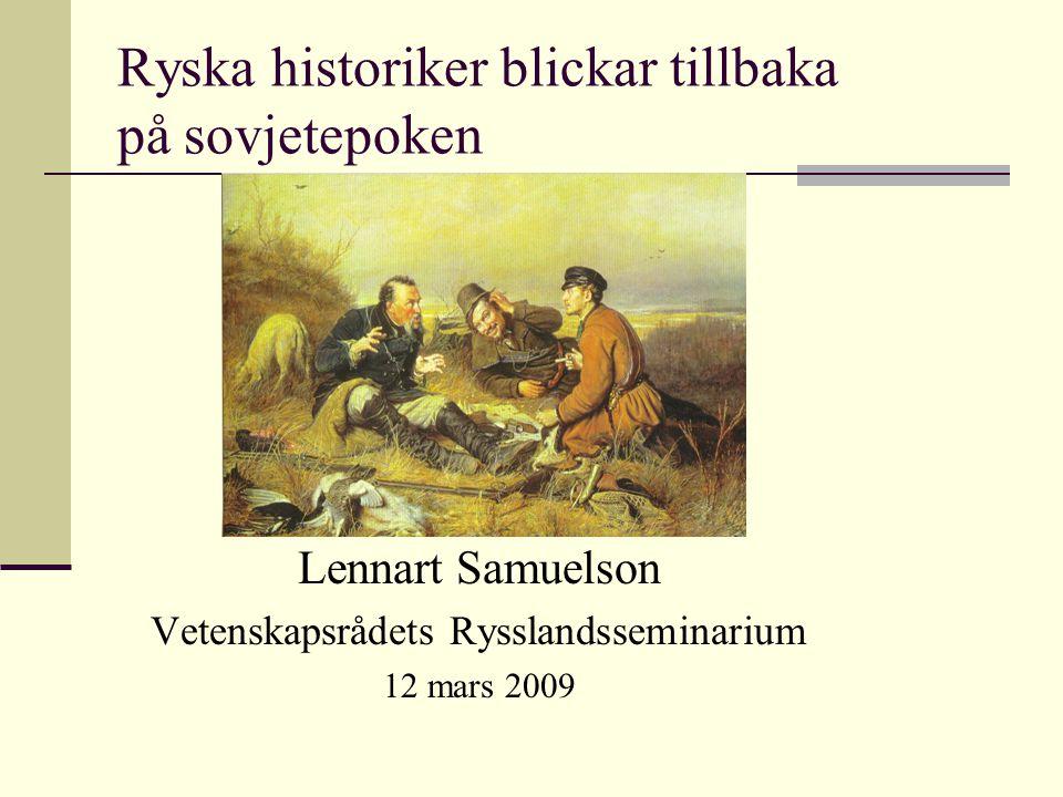 Ryska historiker blickar tillbaka på sovjetepoken Lennart Samuelson Vetenskapsrådets Rysslandsseminarium 12 mars 2009
