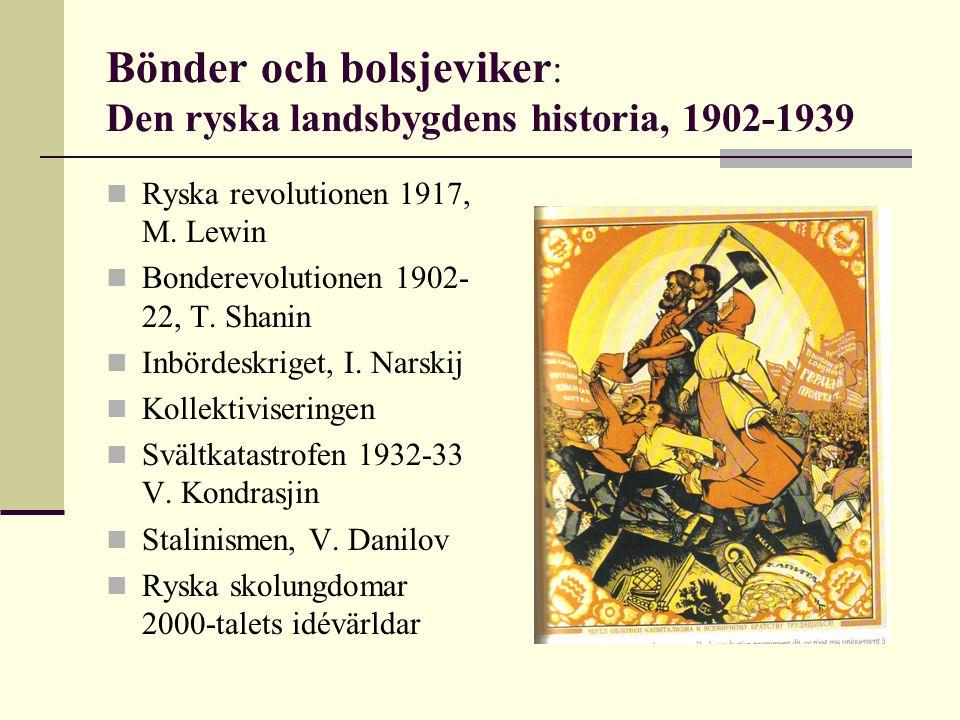 Bönder och bolsjeviker : Den ryska landsbygdens historia, 1902-1939 Ryska revolutionen 1917, M. Lewin Bonderevolutionen 1902- 22, T. Shanin Inbördeskr