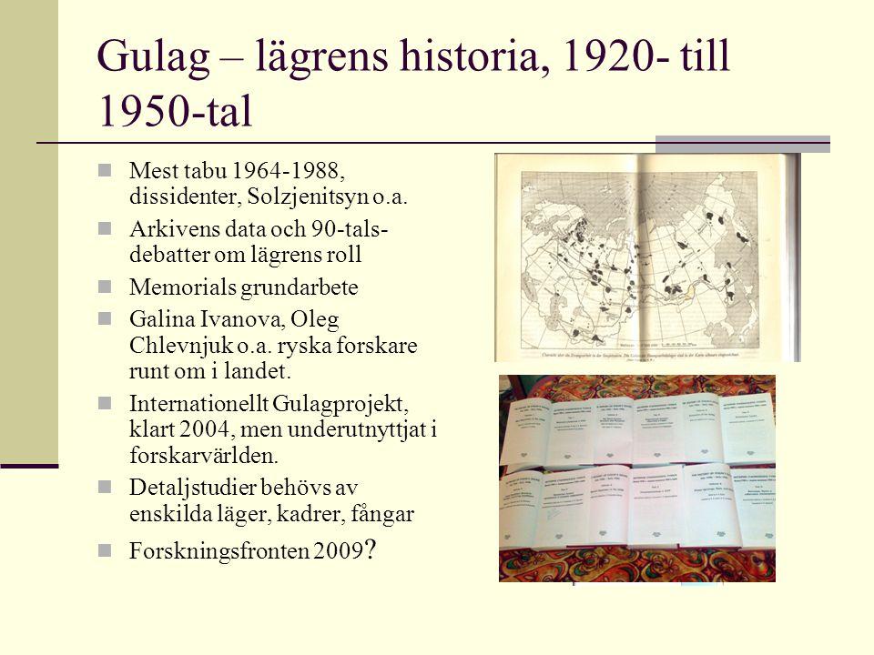 Gulag – lägrens historia, 1920- till 1950-tal Mest tabu 1964-1988, dissidenter, Solzjenitsyn o.a. Arkivens data och 90-tals- debatter om lägrens roll