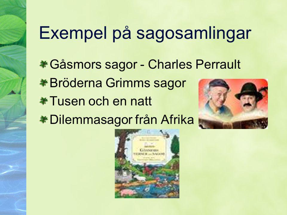 Exempel på sagosamlingar Gåsmors sagor - Charles Perrault Bröderna Grimms sagor Tusen och en natt Dilemmasagor från Afrika