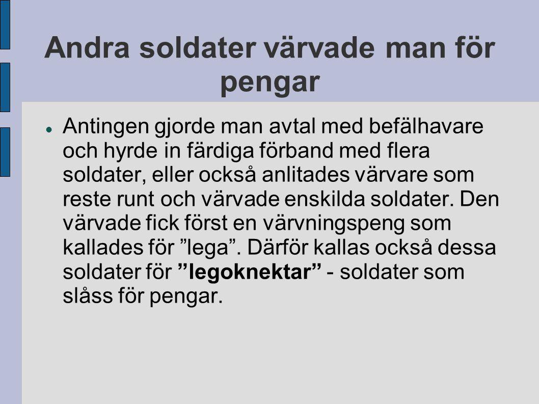 Andra soldater värvade man för pengar Antingen gjorde man avtal med befälhavare och hyrde in färdiga förband med flera soldater, eller också anlitades