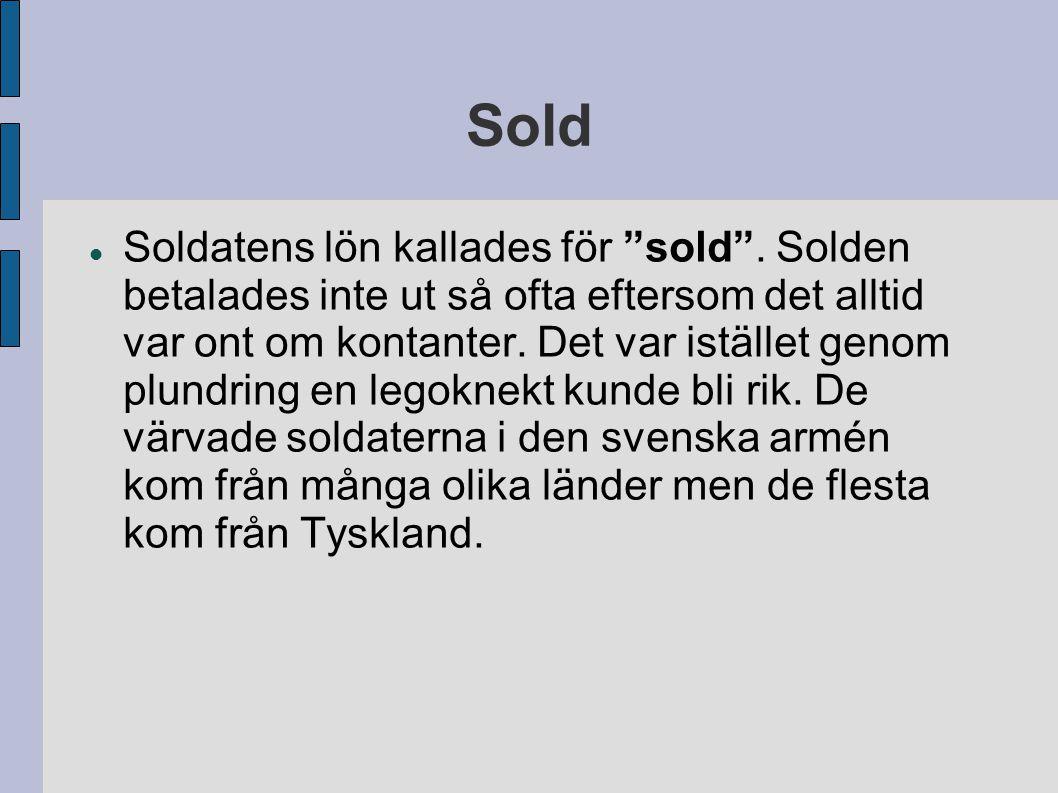 """Sold Soldatens lön kallades för """"sold"""". Solden betalades inte ut så ofta eftersom det alltid var ont om kontanter. Det var istället genom plundring en"""