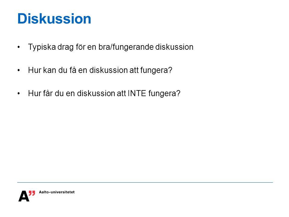 Diskussion Typiska drag för en bra/fungerande diskussion Hur kan du få en diskussion att fungera? Hur får du en diskussion att INTE fungera?