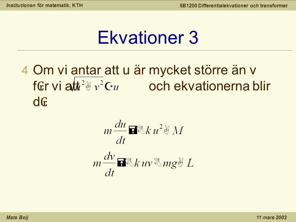 Institutionen för matematik, KTH Mats Boij 5B1200 Differentialekvationer och transformer 11 mars 2002 Ekvationer 3 4 Om vi antar att u är mycket större än v f ₢ r vi att och ekvationerna blir d ₢