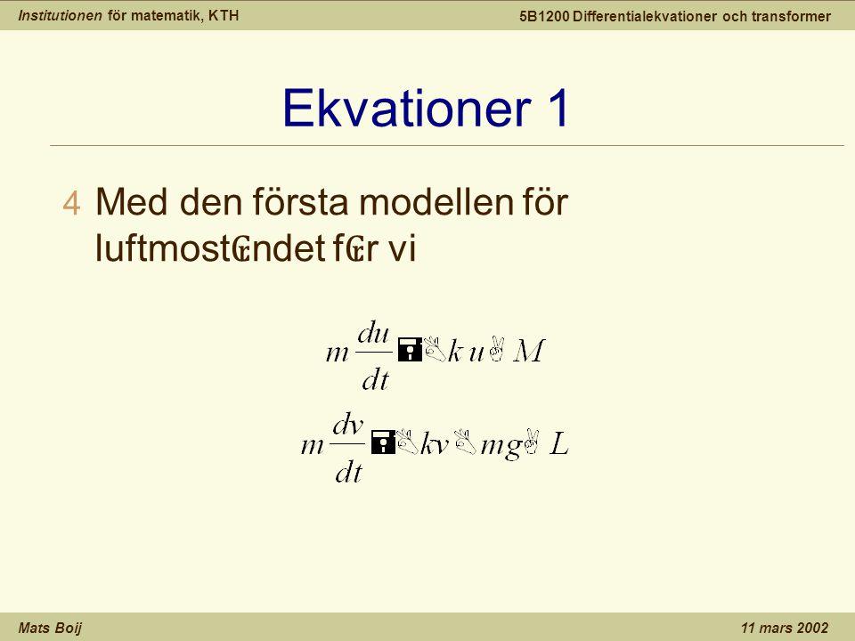 Institutionen för matematik, KTH Mats Boij 5B1200 Differentialekvationer och transformer 11 mars 2002 Ekvationer 1 4 Med den första modellen för luftm