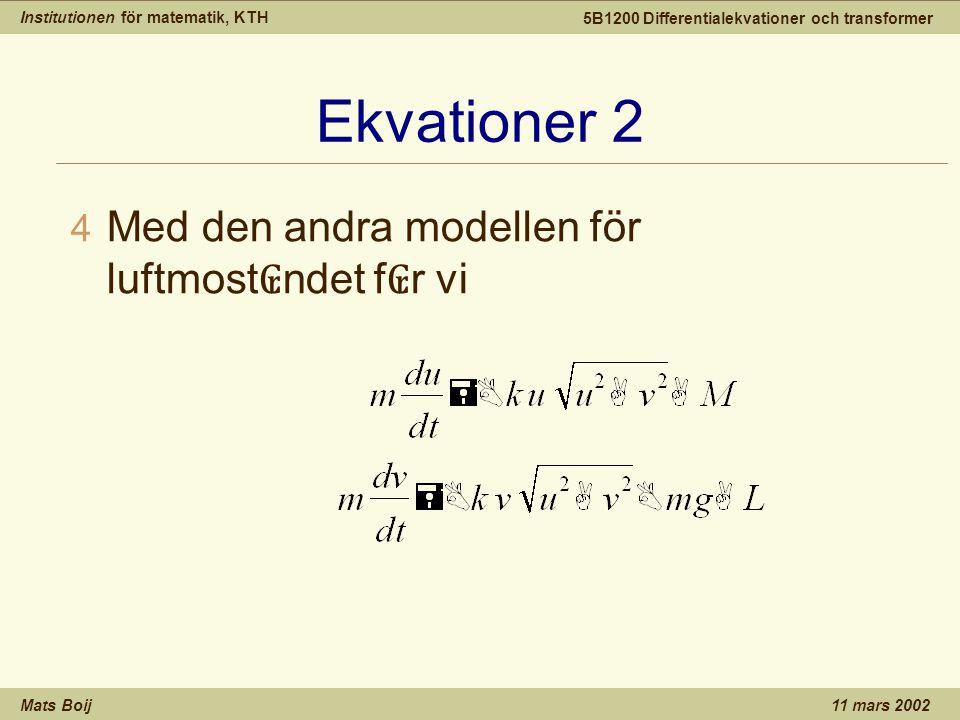 Institutionen för matematik, KTH Mats Boij 5B1200 Differentialekvationer och transformer 11 mars 2002 Ekvationer 2 4 Med den andra modellen för luftmo